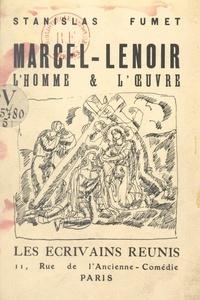 Stanislas Fumet et Louis Bouquet - Marcel Lenoir - L'homme et l'œuvre.