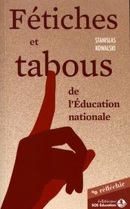 Stanislas Kowalski - Fétiches et tabous de l'Education nationale.