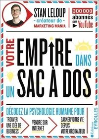 Stanislas Leloup - Construire un empire qui tient dans son sac ados - Utilisez internet pour monter votre business sans argent, sans compétence technique.