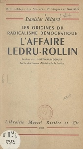 Stanislas Mitard et Léon Martinaud-Deplat - L'affaire Ledru-Rollin : les origines du radicalisme démocratique.
