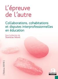Stanislas Morel - L'épreuve de l'autre - Collaborations, cohabitations et disputes interprofessionnelles en éducation.