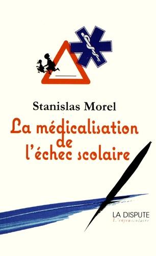Stanislas Morel - La médicalisation de l'échec scolaire.