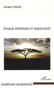 Stanislas R. Baleke - Ethique, éspérance et subjectivité.