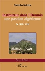 Instituteur dans l'Oranais, une passion algérienne- De 1959 à 1968 - Stanislas Swietek | Showmesound.org