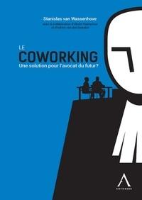 Stanislas van Wassenhove - Le coworking - Une solution pour l'avocat du futur ?.