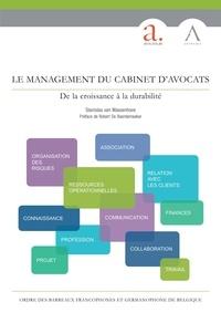 Stanislas van Wassenhove et Robert De Baerdemaeker - Le management du cabinet d'avocats - De la croissance à la durabilité (Droit belge).