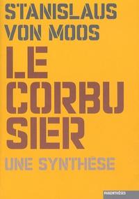 Stanislaus von Moos - Le Corbusier - Une synthèse.