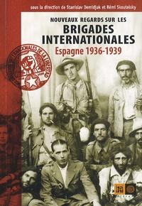 Stanislav Demidjuk et Rémi Skoutelsky - Nouveaux regards sur les brigades internationales - Espagne 1936-39.