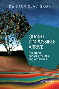 Stanislav Grof - Quand l'impossible arrive - Aventures dans les réalités non ordinaires.
