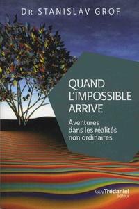 Stanislav Grof - Quand l'impossible arrive - Aventures des faits non ordinaires.