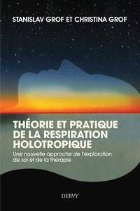 Stanislav Grof et Christina Grof - Théorie et pratique de la respiration Holotropique - Une nouvelle  approche de l'exploration de soi et de la thérapie.