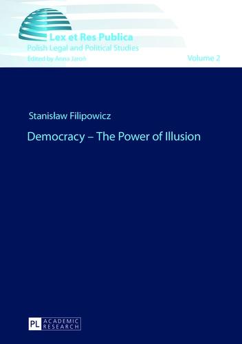 Stanislaw Filipowicz - Democracy – The Power of Illusion.
