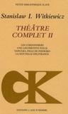 Stanislaw Ignacy Witkiewicz - Théâtre complet - Tome 2, Les cordonniers, Une locomotive folle, Yanulka, fille de Fizdejko, La nouvelle délivrance.