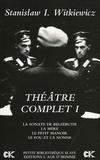 Stanislaw Ignacy Witkiewicz - Théâtre complet - Tome 1, La sonate de Belzébuth, La mère, Le petit manoir, Le fou et la nonne.