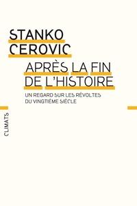 Stanko Cerovic - Après la fin de l'histoire - Un regard sur les révoltes du XXe siècle.