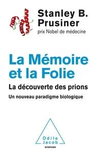 La Mémoire et la Folie - La découverte des prions, un nouveau paradigme biologique.pdf