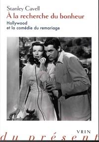 Stanley Cavell - A la recherche du bonheur - Hollywood et la comédie du remariage.
