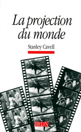 Stanley Cavell - La projection du monde - Réflexion sur l'ontologie du cinéma.