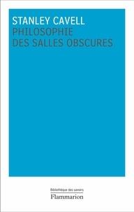 Stanley Cavell - Philosophie des salles obscures - Lettres pédagogiques sur un registre de la vie morale.
