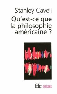 Stanley Cavell - Qu'est-ce-que la philosophie américaine ? - De Wittgenstein à Emerson.