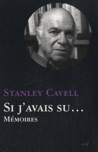 Stanley Cavell - Si j'avais su... - Mémoires.