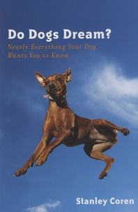 Stanley Coren - Do Dogs Dream ? - Nearly Everything Your Dog Wants You to Know.