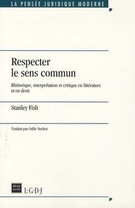 Stanley Fish - Respecter le sens commun - Rhétorique, interprétation et critique en littérature et en droit.