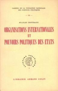 Stanley Hoffmann - Organisations internationales et pouvoirs politiques de l'Etat.