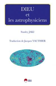 Stanley Jaki - Dieu et les Astrophysiciens.