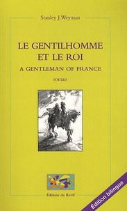Stanley John Weyman - Le gentilhomme et le roi - Edition bilingue français-anglais.