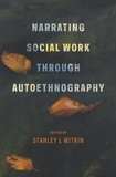 Stanley L. Witkin - Narrating Social Work Through Autoethnography.