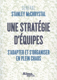 Ebook pour Android au Portugal télécharger Une stratégie d'équipes  - S'adapter et s'organiser en plein chaos PDF ePub par Stanley McChrystal 9782362794575