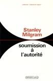 Stanley Milgram - Soumission à l'autorité - Un point de vue expérimental.