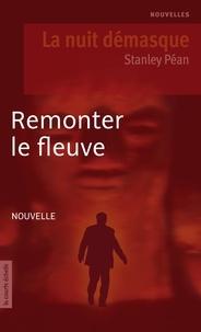 Stanley Péan - Remonter le fleuve.