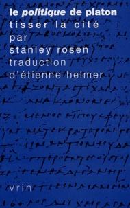 Stanley Rosen - Le politique de Platon - Tisser la cité.