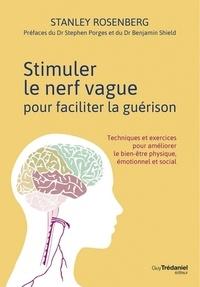 Stanley Rosenberg - Stimuler le nerf vague pour faciliter la guérison - Techniques et exercices pour améliorer le bien-être physique, émotionnel et social.