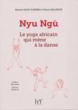Stanne Gold Djemba et Pierre Dalarun - Nyu Ngù - Le yoga africain qui mène à la danse.