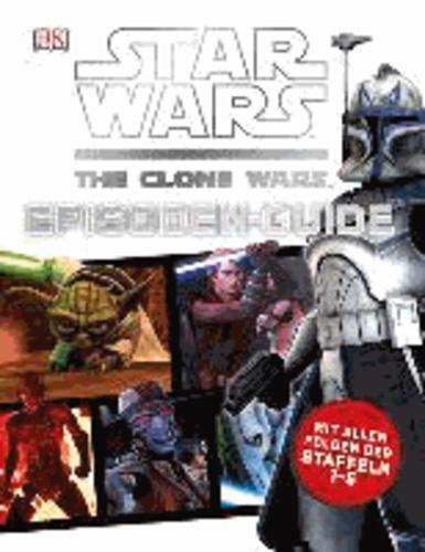 Star Wars The Clone Wars Episoden-Guide - Mit allen Folgen der Staffeln 1-5.