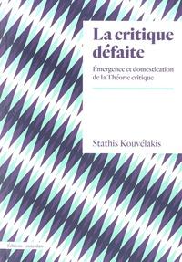 Stathis Kouvélakis - La critique défaite - Emergence et domestication de la Théorie critique.