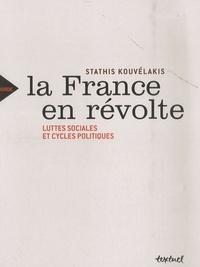 Stathis Kouvélakis - La France en révolte - Luttes sociales et cycles politiques.