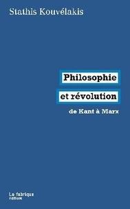 Stathis Kouvélakis - Philosophie et révolution - De kant à Marx.