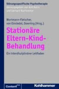 Stationäre Eltern-Kind-Behandlung - Ein interdisziplinärer Leitfaden.