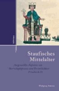 Staufisches Mittelalter - Ausgewählte Aufsätze zur Herrschaftspraxis und Persönlichkeit Friedrichs II..
