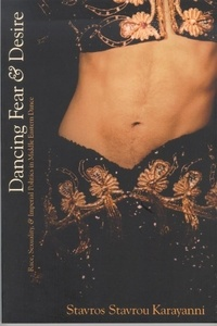 Stavros Stavrou Karayanni - Dancing Fear and Desire - Race, Sexuality, and Imperial Politics in Middle Eastern Dance.