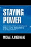 Staying Power - Six Enduring Principles for Managing Strategy and Innovation in an Uncertain World  (Lessons from Microsoft, Apple, Intel, Google, Toyota and More).
