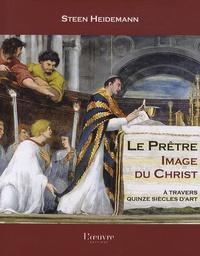 Steen Heidemann - Le Prêtre, Image du Christ - A travers quinze siècles d'art.