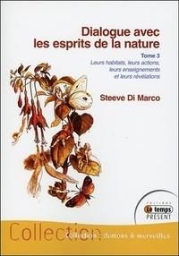 Steeve Di Marco - Dialogue avec les esprits de la nature - Leurs habitats, leurs actions, leurs enseignements et leurs révélations Tome 3.