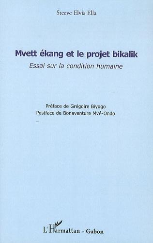 Steeve Elvis Ella - Mvett ékang et le projet bikalik - Essai sur la condition humaine.
