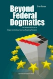 Stef Feyen - Beyond Federal Dogmatics - The Influence of EU Law on Belgian Constitutional Case Law Regarding Federalism.