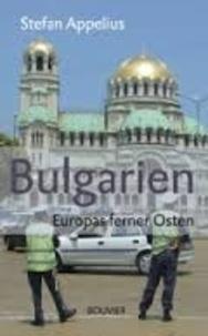 Stefan Appelius - Bulgarien - Europas Ferner Osten.
